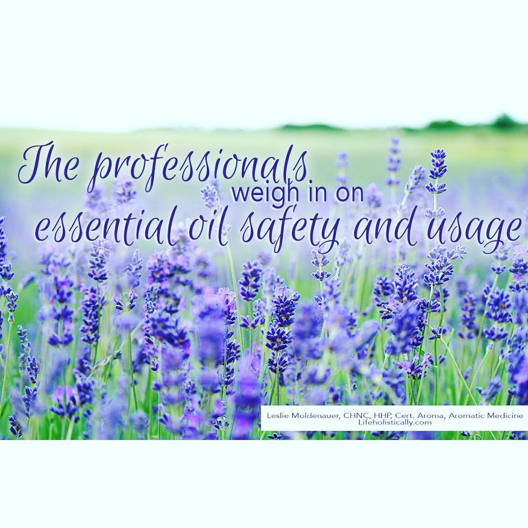 The Professionals Weigh in on Essential Oil Safety & Usage